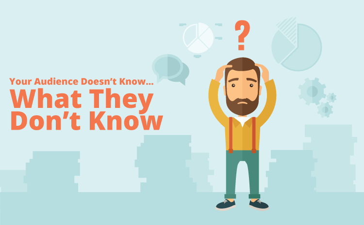 Your Audience Doesn't Know What They Don't Know