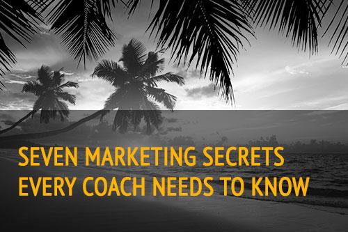7 Marketing Secrets Every Coach Needs to Know
